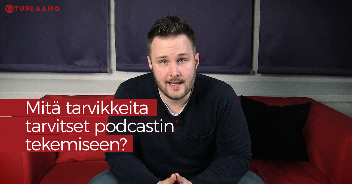 Mitä tarvikkeita tarvitset podcastin tekemiseen?